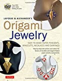 LaFosse & Alexander's Origami Jewelry: Easy-to-Make Paper Pendants, Bracelets, Necklaces and Earrings [Origami Book & DVD]
