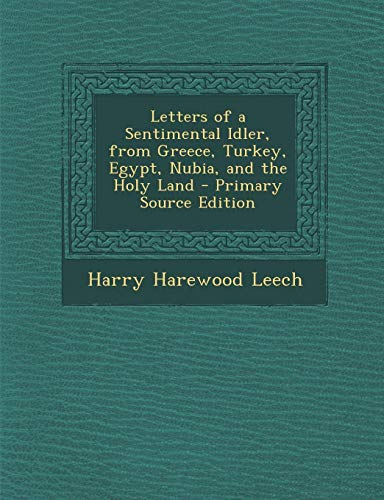 Letters of a Sentimental Idler, from Greece, Turkey, Egypt, Nubia, and the Holy Land