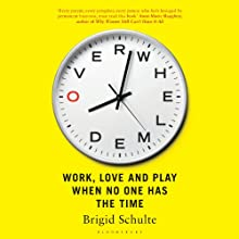 Overwhelmed: Work, Love, and Play When No One Has the Time Audiobook by Brigid Schulte Narrated by Tavia Gilbert