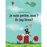 Je suis petite, moi ? Är jag liten?: Un livre d'images pour les enfants (Edition bilingue français-suédois)