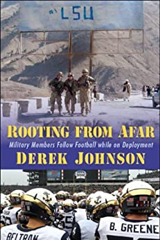 Rooting From Afar: Military Members Follow Football while on Deployment by [Johnson, Derek]