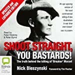 Shoot Straight, You Bastards: The Truth Behind the Killing of Breaker Morant | Nick Blezynski