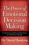 The Power of Emotional Decision Making, David Hawkins, 0736921427
