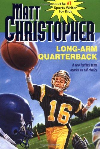 Long Arm Quarterback: A New Football Team Sparks an Old Rivalry (Matt Christopher Sports Classics)