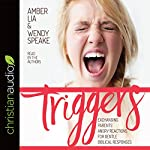 Triggers: Exchanging Parents' Angry Reactions for Gentle Biblical Responses | Amber Lia,Wendy Speake,Brooke McGlothlin - foreword