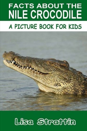 Download Facts About The Nile Crocodile (A Picture Book For Kids, Vol 118) PDF