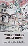 Front cover for the book Where Tigers Are at Home by Jean-Marie Blas de Robles