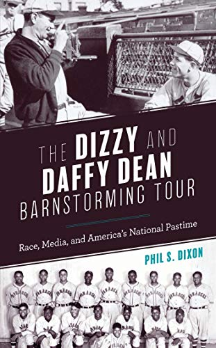 The Dizzy and Daffy Dean Barnstorming Tour: Race, Media, and America's National Pastime por Phil S. Dixon
