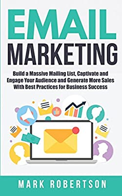 Email Marketing: Build a Massive Mailing List, Captivate and Engage