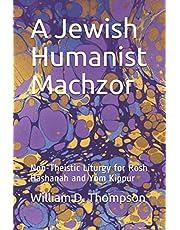 A Jewish Humanist Machzor: Non-Theistic Liturgy for Rosh Hashanah and Yom Kippur