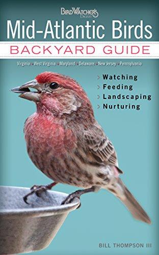 Mid-Atlantic Birds: Backyard Guide - Watching - Feeding - Landscaping - Nurturing - Virginia, West Virginia, Maryland, Delaware, New Jersey, Pennsylvania (Bird Watcher's Digest Backyard Guide)