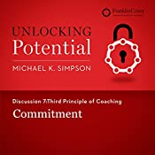Discussion 7: Third Principle of Coaching - Commitment | Michael K. Simpson,  FranklinCovey