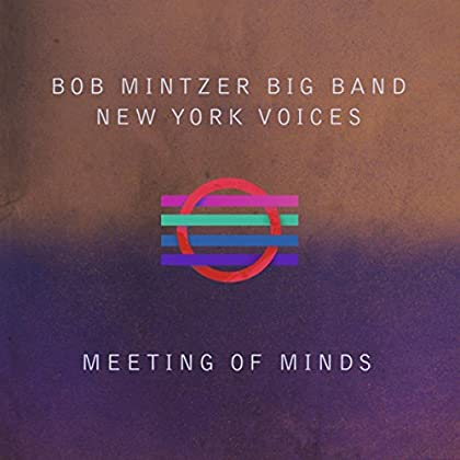 Bob Mintzer Big Band & New York Voices - Meeting of Minds (Live)