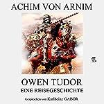 Owen Tudor: Eine Reisegeschichte | Achim von Arnim