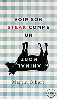 Voir son steak comme un animal mort par Martin Gibert