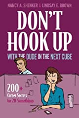 Don't Hook Up With the Dude in the Next Cube: 200+ Career Secrets for 20-Somethings Paperback