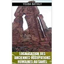 LOCALISATION DES ANCIENNES OCCUPATIONS HUMAINES AU SAHEL: Selon la tradition orale (French Edition)
