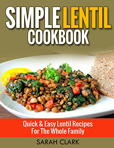 Simple Lentil Cookbook  Quick & Easy Lentil Recipes For The Whole Family