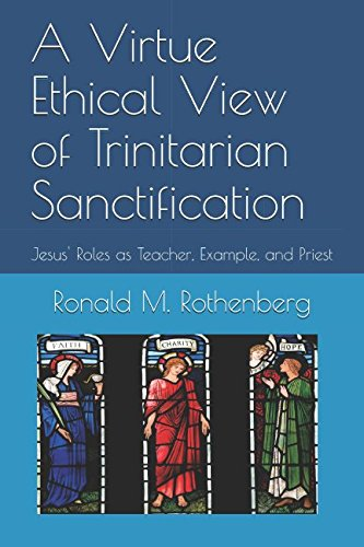 A Virtue Ethical View of Trinitarian Sanctification: Jesus' Roles as Teacher, Example, and Priest ebook