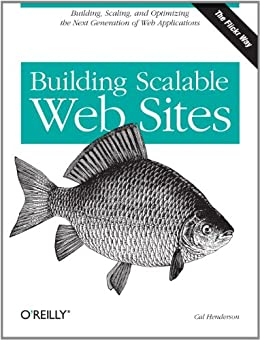 Building Scalable Web Sites: Building, Scaling, and Optimizing the Next Generation of Web Applications by [Henderson, Cal]