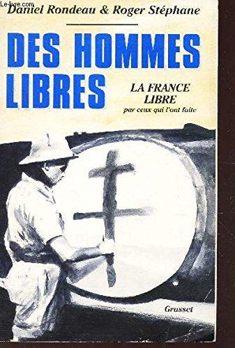 Des hommes libres: Histoire de la France libre par ceux qui l