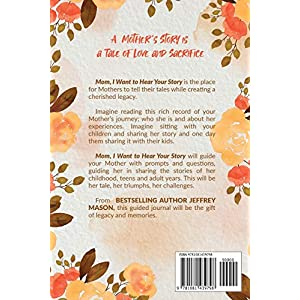 Mom, I Want to Hear Your Story: A Mother's Guided Journal To Share Her Life & Her Love (The Hear Your Story Series of…