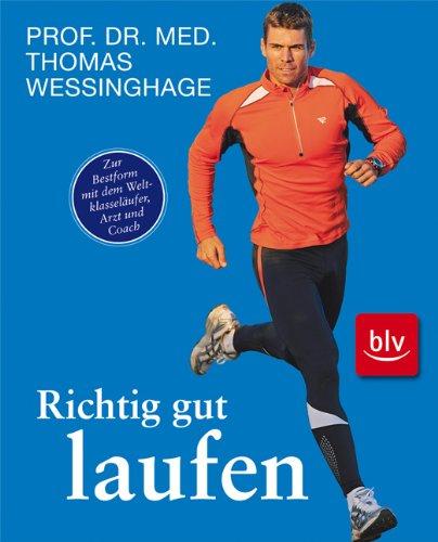 Richtig gut laufen: Zur Bestform mit dem Weltklasseläufer, Arzt und Coach