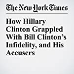 How Hillary Clinton Grappled With Bill Clinton's Infidelity, and His Accusers | Megan Twohey