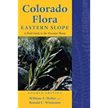 Colorado Flora: Eastern Slope, Fourth Edition A Field Guide to the Vascular Plants