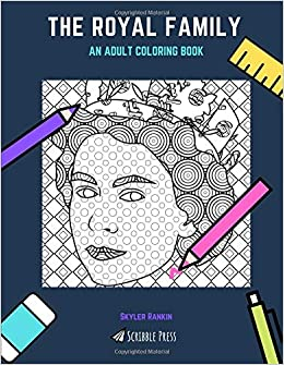 THE ROYAL FAMILY: AN ADULT COLORING BOOK: A Royal Family Coloring ...