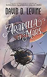 Arabella of Mars (The Adventures of Arabella Ashby) Mass Market Paperback – May 30, 2017 by David D. Levine