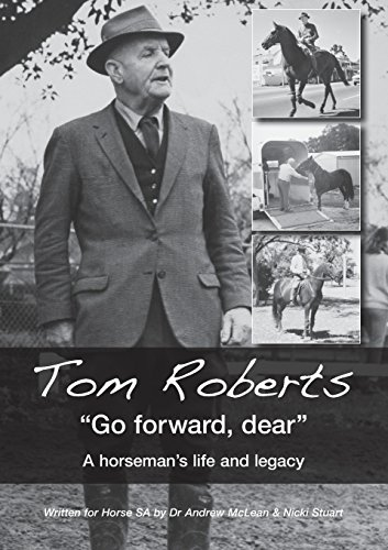 Tom Roberts Go Forward, Dear: A Horseman's Life and Legacy - Forward Tom