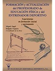 Formacion Y Actualizacion Del Profesorado De Educacion Fisica Y Del Entrenador Deportivo/Training and Updating of Phys Ed Teachers and Coaches