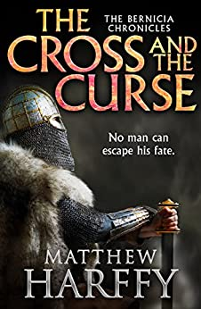 The Cross and the Curse (The Bernicia Chronicles Book 2) by [Harffy, Matthew]