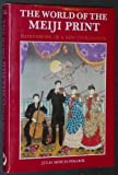 img - for The World of the Meiji Print: Impressions of a New Civilization by Julia Meech-Pekarik (1987-07-03) book / textbook / text book