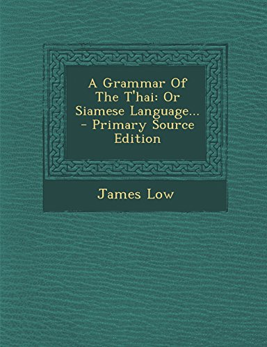 A Grammar Of The T'hai: Or Siamese Language... - Primary Source Edition