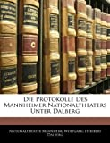 Die Protokolle Des Mannheimer Nationaltheaters Unter Dalberg (German Edition), Nationaltheater Mannheim and Wolfgang Heribert Dalberg, 1144597854