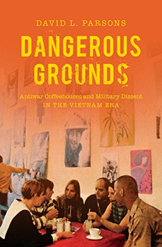 dangerous-grounds-antiwar-coffeehouses-and-military-dissent-in-the-vietnam-era