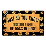 CLZ mats Welcome Mat Just So You Know There's Like Lot of Dogs in Here Doormats Colorful Funny Door Rugs for Entrance Way Non Slip Rubber Doormat for Front Door Kitchen Rugs and Mats 30'(L) x 18'(W)