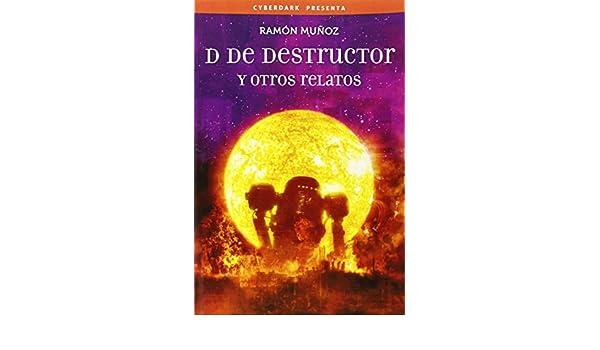 D de destructor y otros relatos: Ramón Muñoz: 9788415157144: Amazon.com: Books