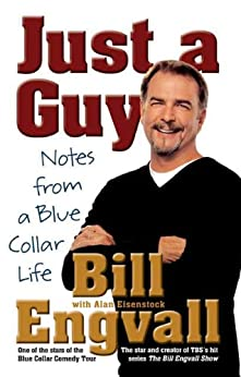 Just a Guy: Notes from a Blue Collar Life by [Engvall, Bill, Eisenstock, Alan]