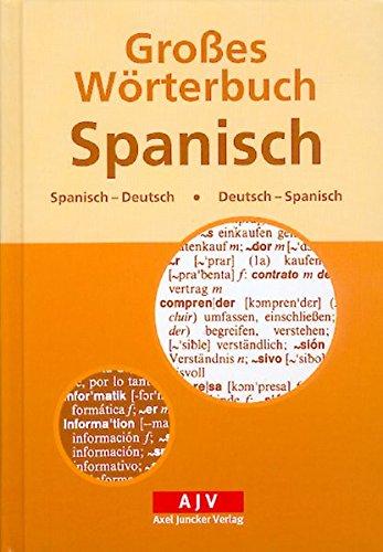 Grosses Wörterbuch Spanisch: Spanisch-Deutsch /Deutsch-Spanisch (Axel Juncker Titel)