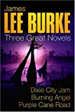 img - for JAMES LEE BURKE: THREE GREAT NOVELS: DIXIE CITY JAM, BURNING ANGEL, PURPLE CANE ROAD:
