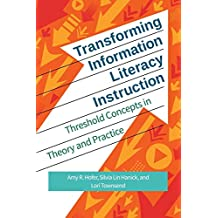 Transforming Information Literacy Instruction: Threshold Concepts in Theory and Practice