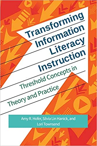 Transforming information literacy instruction by amy r. Hofer.