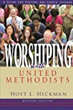 img - for Worshiping with United Methodists Revised Edition: A Guide for Pastors and Church Leaders book / textbook / text book