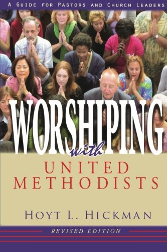 Worshiping with United Methodists Revised Edition: A Guide for Pastors and Church Leaders