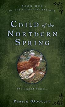 Child of the Northern Spring: Book One of the Guinevere Trilogy by [Woolley, Persia]