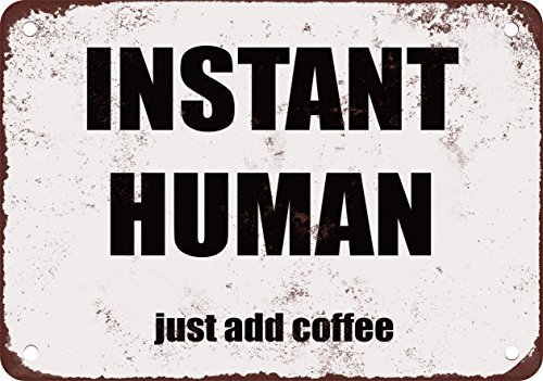 Instant Human Coffee - Instant Human. Just Add Coffee. Funny Decorative Metal Sign for Road Tin Art Wall Decor Aluminum Sign