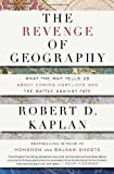 The Revenge of Geography: What the Map Tells Us About Coming Conflicts and the Battle Against Fate, Robert D. Kaplan, 1400069831